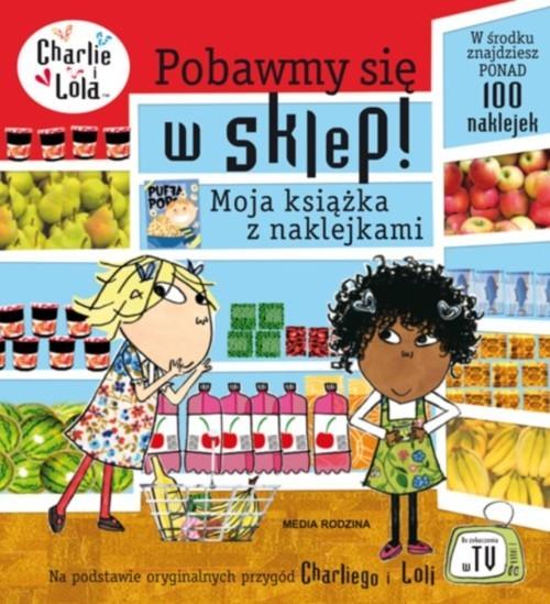 okładka Charlie i Lola. Pobawmy się w sklep! Moja książka z naklejkami, Książka   Child Lauren