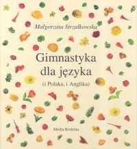 okładka Gimnastyka dla języka i Polaka, i Anglika, Książka | Strzałkowska Małgorzata