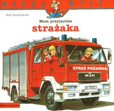 okładka Mam przyjaciela strażaka. Mądra Mysz, Książka | Butschkow Ralf