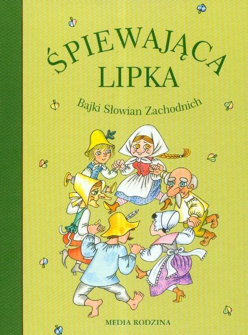 okładka Śpiewająca lipka. Bajki Słowian Zachodnichksiążka |  | zbiorowe Opracowanie