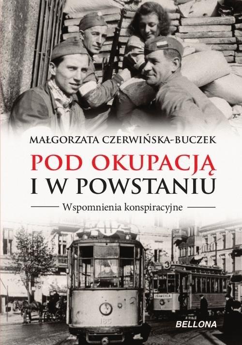 okładka Pod okupacją i w powstaniu. Wspomnienia konspiracyjne, Książka | Czerwińska-Buczek Małgorzata