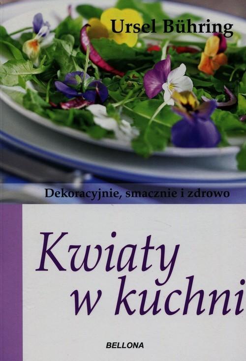 okładka Kwiaty w kuchni. Dekoracyjnie, smacznie i zdrowo, Książka | Buhring Ursel