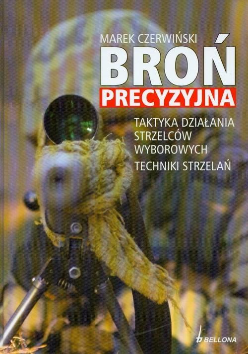 okładka Broń precyzyjna. Taktyka działania strzelców wyborowych, Książka | Marek Czerwiński