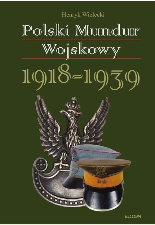okładka Polski mundur wojskowy. 1918-1939, Książka | Wielecki Henryk