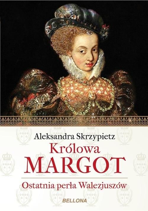 okładka Królowa Margot, Książka   Skrzypietz Aleksandra