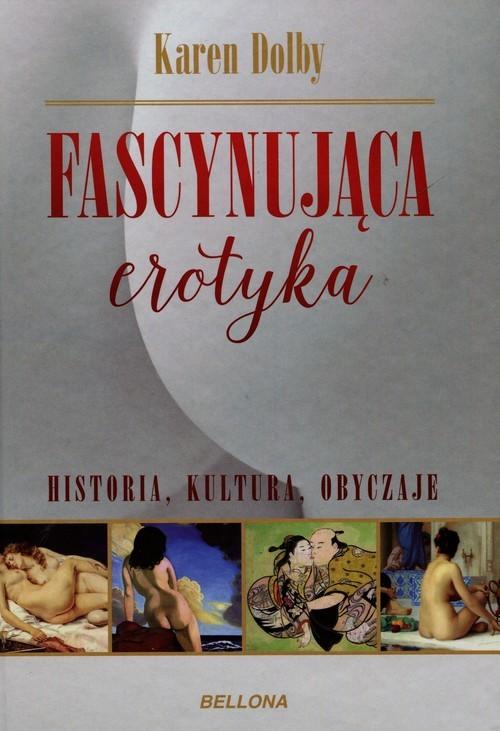 okładka Fascynująca erotyka. Historia, kultura, obyczaje, Książka | Dolby Karen
