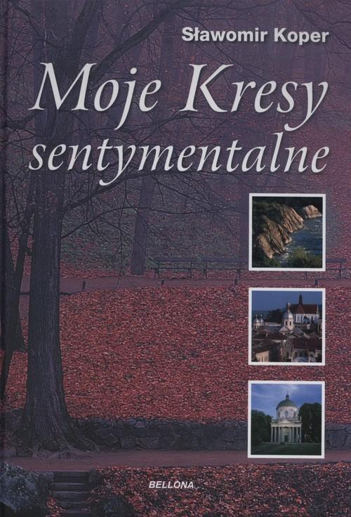 okładka Moje kresy sentymentalne, Książka | Sławomir Koper