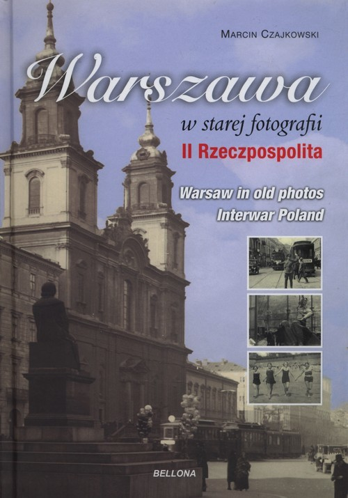 okładka Warszawa w starej fotografii. II Rzeczpospolita, Książka | Czajkowski Marcin