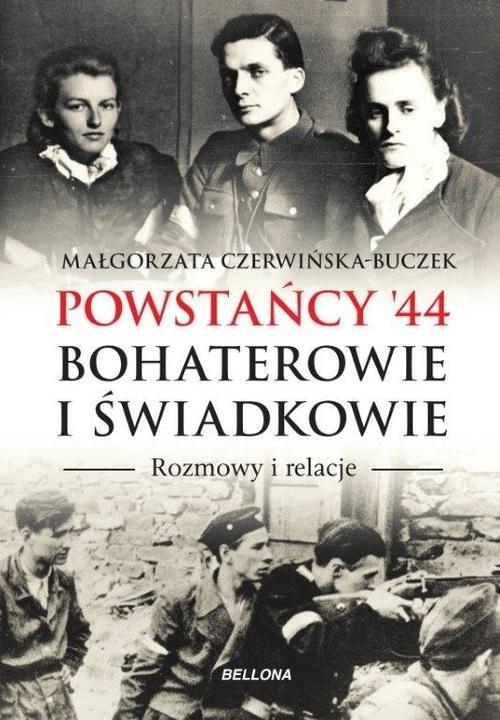 okładka Powstańcy '44. Bohaterowie i świadkowie. Rozmowy i relacje, Książka | Czerwińska-Buczek Małgorzata