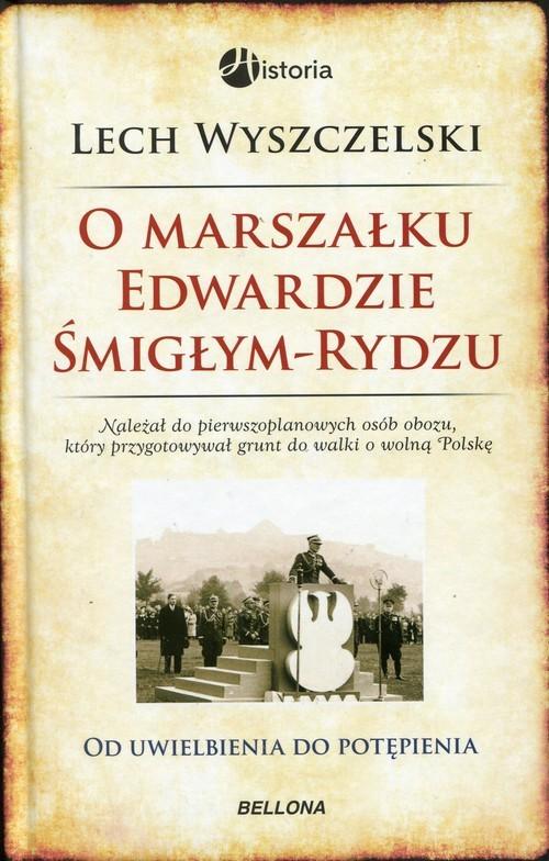 okładka O Marszałku Edwardzie Śmigłym-Rydzu, Książka   Wyszczelski Lech