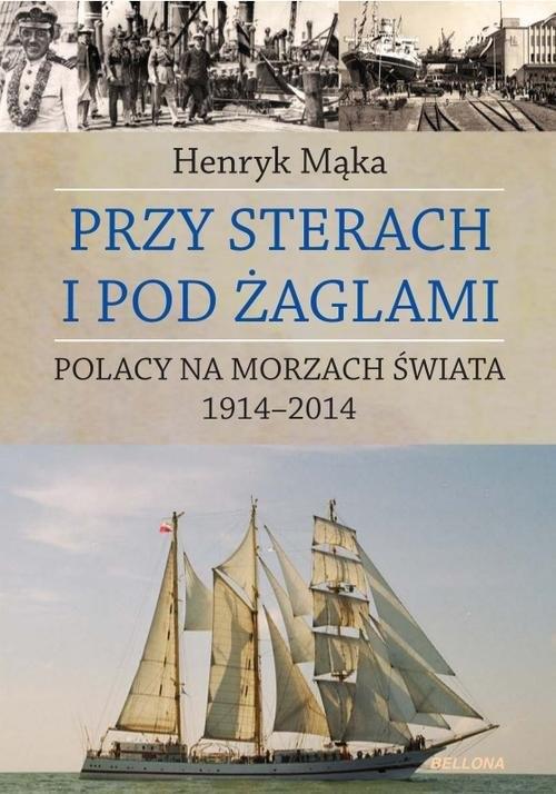 okładka Przy sterach i pod żaglami. Poczet ludzi morza 1914-2014, Książka | Mąka Henryk