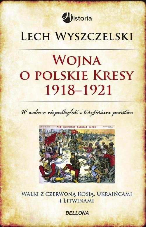 okładka Wojna o polskie Kresy 1918-1921, Książka   Wyszczelski Lech