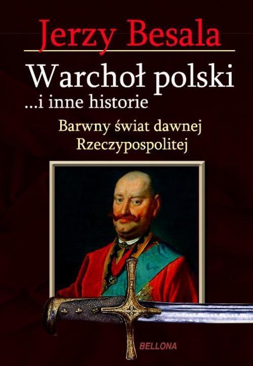 okładka Warchoł polski i inne historie. Barwny świat dawnej Rzeczypospolitejksiążka      Jerzy Besala