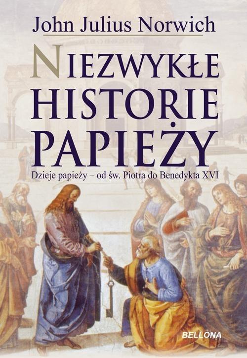 okładka Niezwykłe historie papieży. Dzieje papiezy - od św. Piotra do Benedykta XVI, Książka | John Julius Norwich
