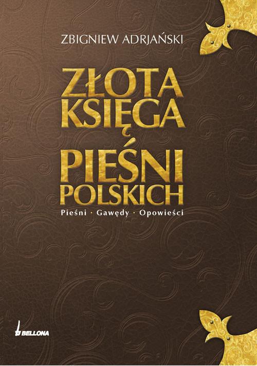 okładka Złota księga pieśni polskich. Pieśni. Gawędy. Opowieści, Książka | Adrjański Zbigniew