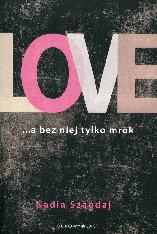 okładka Love ... a bez niej tylko mrok, Książka | Szagdaj Nadia