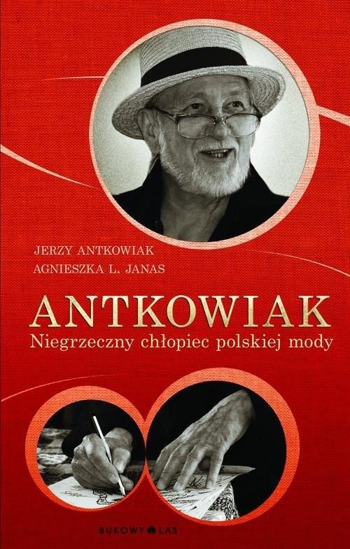 okładka Antkowiak. Niegrzeczny chłopiec polskiej mody, Książka | Jerzy Antkowiak, Agnieszka L. Janas