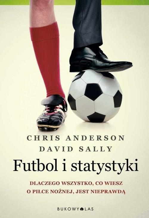 okładka Futbol i statystyki. Dlaczego wszystko, co wiesz o piłce nożnej, jest nieprawdą, Książka | Chris  Anderson, David Sally