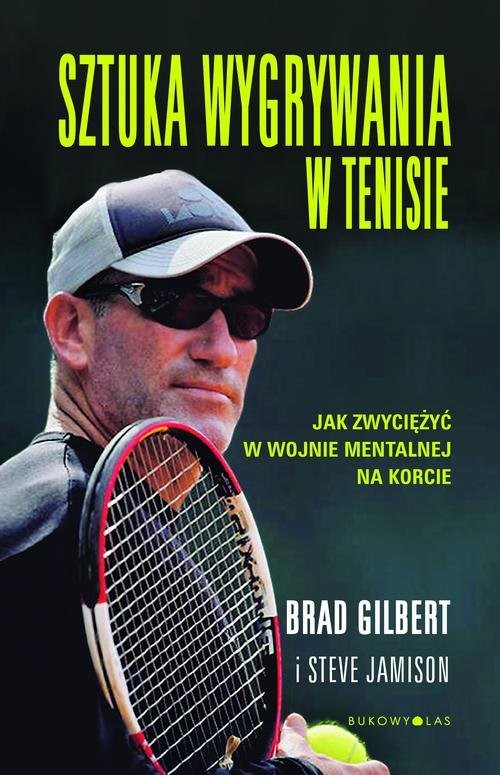 okładka Sztuka wygrywania w tenisie. Jak zwyciężyć w wojnie mentalnej na korcie, Książka | Brad Gilbert, Steve Jamison