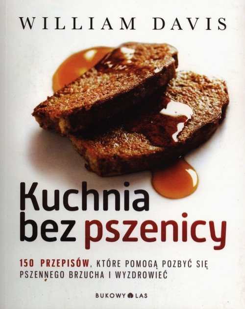 okładka Kuchnia bez pszenicy. 150 przepisów, które pomogą pozbyć się pszennego brzucha i wyzdrowiećksiążka |  | Davis William