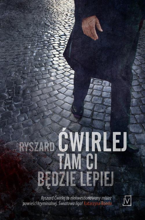 okładka Tam ci będzie lepiej, Książka | Ryszard Ćwirlej