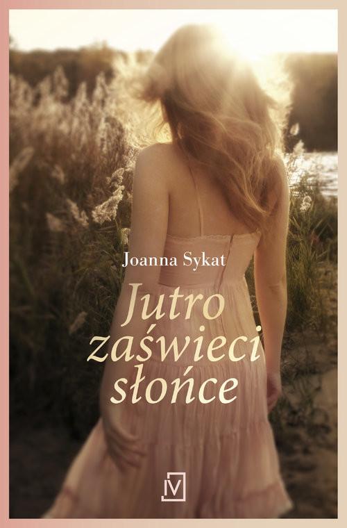 okładka Jutro zaświeci słońce, Książka | Sykat Joanna