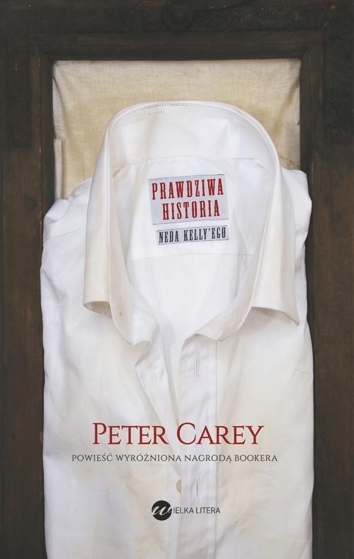 okładka Prawdziwa historia Neda Kelly'ego, Książka | Peter Carey