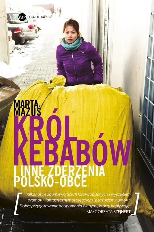 okładka Król kebabów i inne zderzenia polsko - obce, Książka | Mazuś Marta