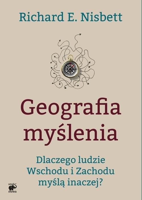 okładka Geografia myślenia. Dlaczego ludzie Wschodu i Zachodu myślą inaczejksiążka |  | Richard E. Nisbett