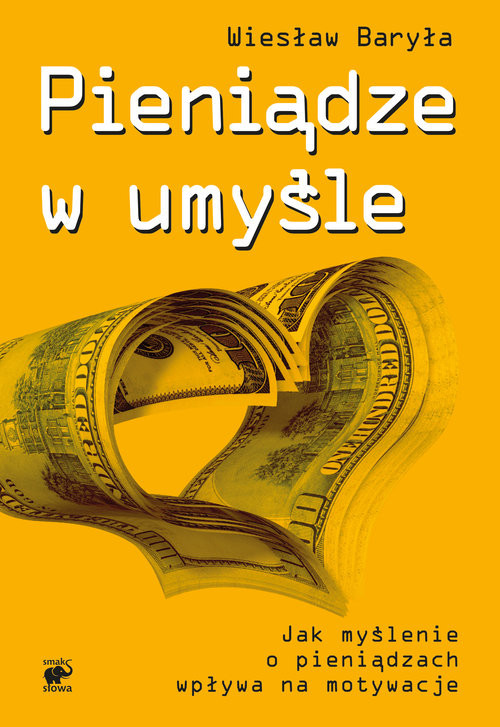 okładka Pieniądze w umyśle. Jak myślenie o pieniądzach wpływa na motywacje, Książka | Baryła Wiesław