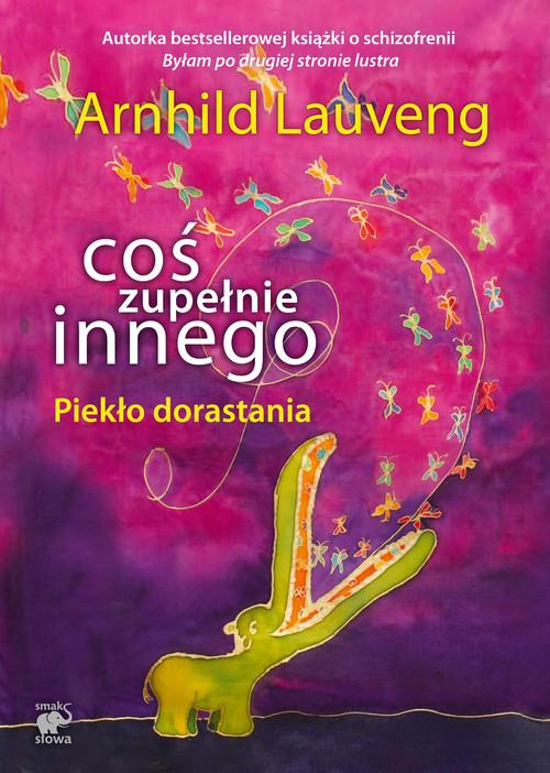 okładka Coś zupełnie innego. Piekło dorastania, Książka | Arnhild Lauveng