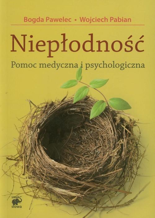 okładka Niepłodność. Pomoc medyczna i psychologiczna, Książka | Bogda  Pawelec, Wojciech Pabian