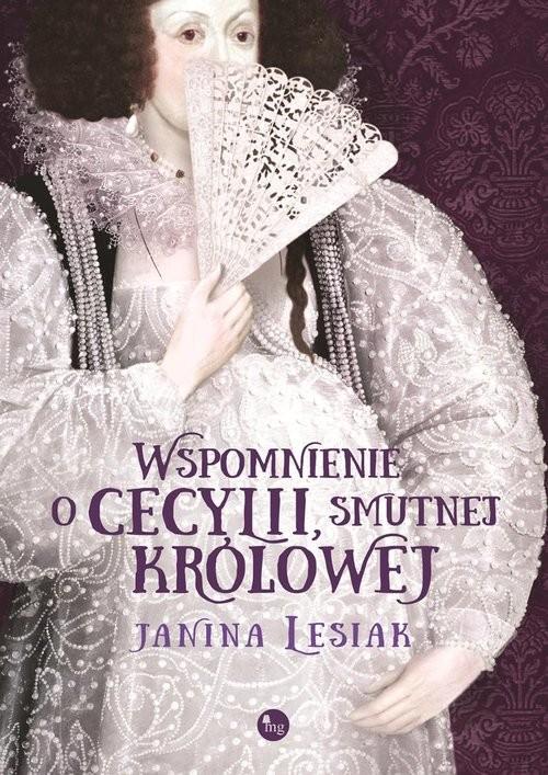 okładka Wspomnienie o Cecylii smutnej królowej, Książka | Lesiak Janina