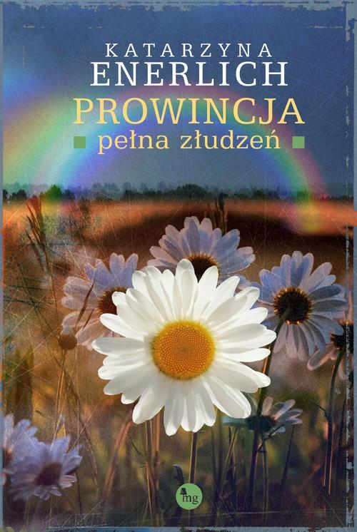 okładka Prowincja pełna złudzeń, Książka | Enerlich Katarzyna