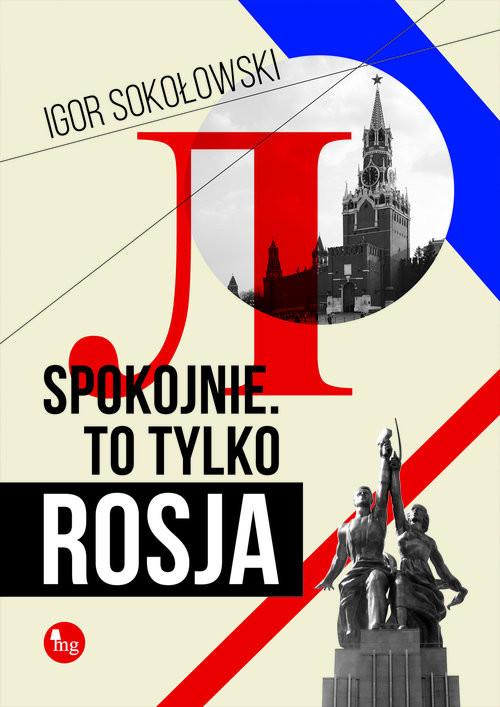 okładka Spokojnie To tylko Rosja, Książka | Sokołowski Igor