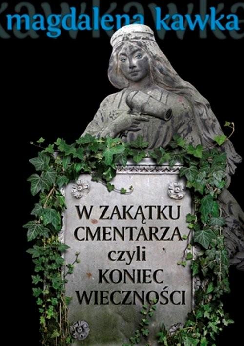 okładka W zakątku cmentarza czyli koniec wieczności, Książka | Magdalena Kawka