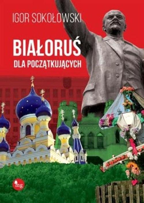 okładka Białoruś dla początkujących, Książka | Igor Sokołowski