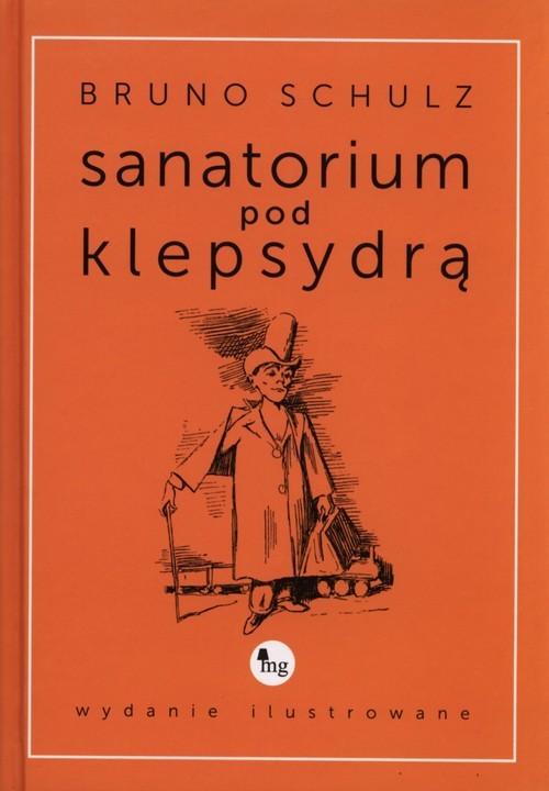 okładka Sanatorium pod klepsydrą wydanie ilustrowane, Książka | Bruno Schulz
