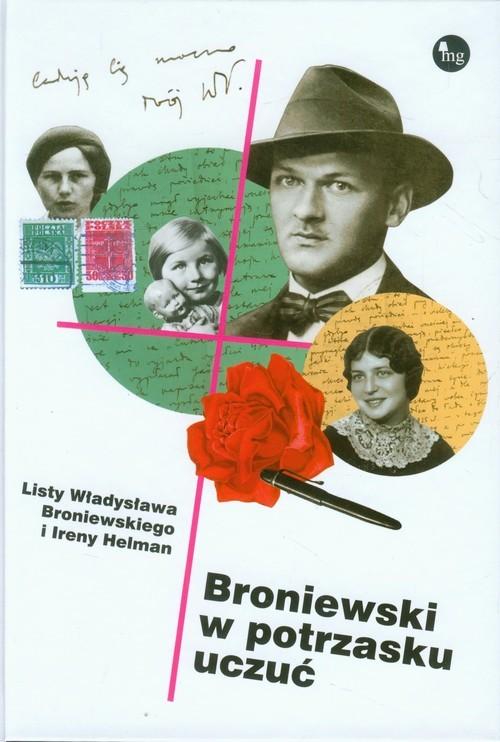 okładka Broniewski w potrzasku uczuć. Listy Władysława Broniewskiego i Ireny Helman, Książka | Dariusz Pachocki