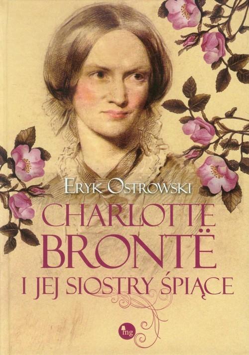 okładka Charlotte Bronte i jej siostry śpiące, Książka   Eryk Ostrowski
