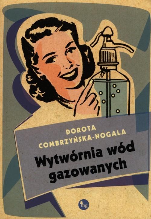 okładka Wytwórnia wód gazowanych, Książka | Dorota Combrzyńska-Nogala