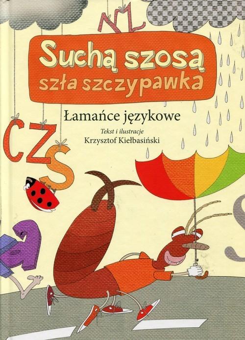 okładka Suchą szosą szła szczypawka. Łamańce językowe, Książka | Kiełbasiński Krzysztof