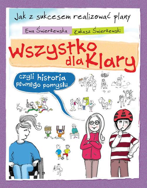okładka Wszystko dla Klary czyli historia pewnego pomysłu, Książka   Ewa Świerżewska, Łukasz Świerżewski