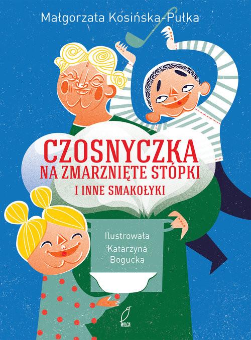 okładka Czosnyczka na zmarznięte stópki i inne smakołyki, Książka | Kosińska-Pułka Małgorzata