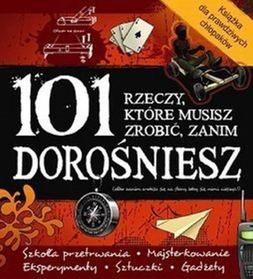 okładka 101 rzeczy które musisz zrobić zanim dorośniesz, Książka | Sofija Stefanovic, George Ivanoff, Pet Taylor