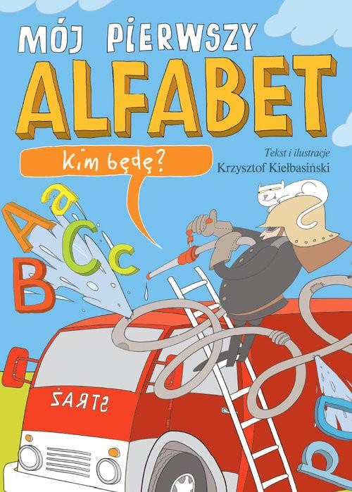 okładka Mój pierwszy alfabet. Kim będę?, Książka | Kiełbasiński Krzysztof