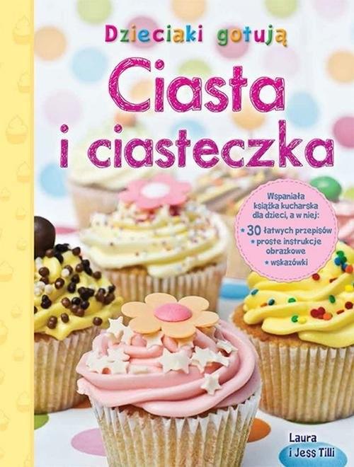 okładka Dzieciaki gotują. Ciasta i ciasteczka, Książka | Laura Tilli, Jess Tilli