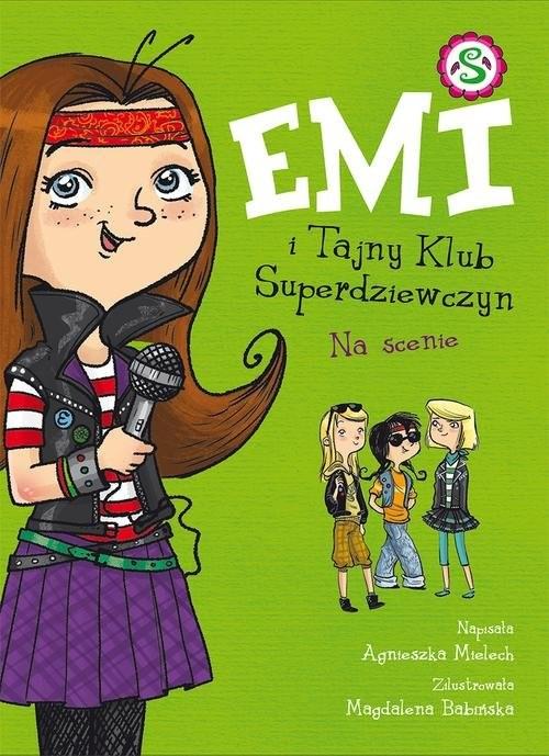 okładka Emi i Tajny Klub Superdziewczyn. Na scenie, Książka | Mielech Agnieszka