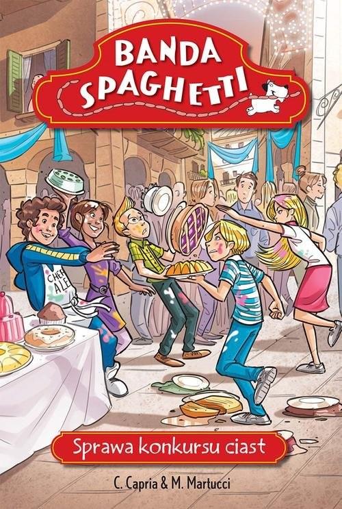okładka Banda Spaghetti. Sprawa konkursu ciast, Książka   Carolina Capria, Mariella Martucci