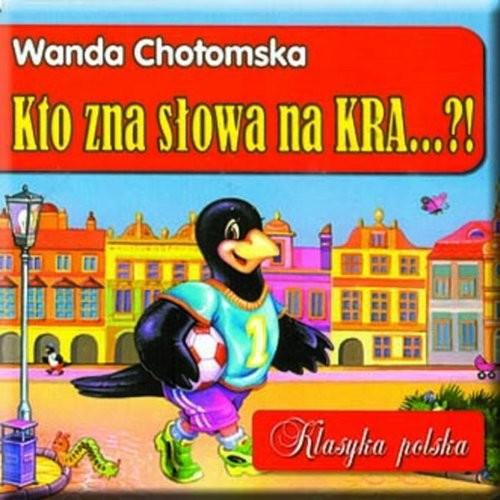 okładka Kto zna słowa na KRA...!?, Książka | Chotomska Wanda